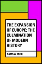 The Expansion of Europe; The Culmination of Modern History ebook by Ramsay Muir