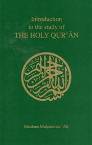 Introduction to the Study of the Holy Qur'an ebook by Maulana Muhammad Ali