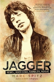 Jagger - Rebel, Rock Star, Rambler, Rogue ebook by Marc Spitz