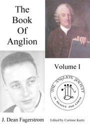 The Book of Anglion: Volume I ebook by J. Dean Fagerstrom