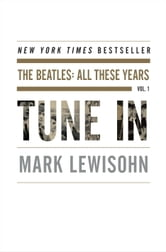 Tune In - The Beatles: All These Years ebook by Mark Lewisohn