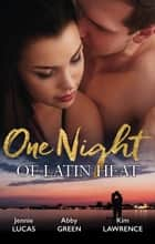 One Night Of Latin Heat - 3 Book Box Set 電子書籍 by Jennie Lucas, Abby Green, Kim Lawrence