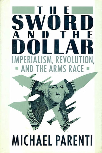 The Sword & The Dollar - Imperialism, Revolution & the Arms Race ebook by Michael J. Parenti