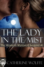 The Lady in the Mist (The Western Werewolf Legend #1) ebook by Catherine Wolffe