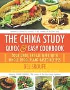 The China Study Quick & Easy Cookbook - Cook Once, Eat All Week with Whole Food, Plant-Based Recipes ebook by Del Sroufe, LeAnne Campbell, M.D. Thomas M. Campbell II