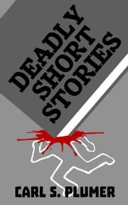 Deadly Short Stories ebook by Carl S. Plumer