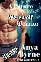 A Future for His Werewolf Warrior ebook by Anya Byrne
