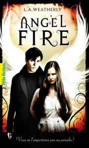 Angel (Tome 2) - Angel Fire ebook by L.A. Weatherly