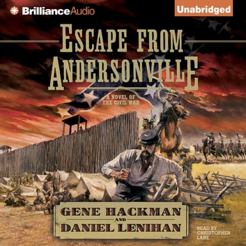 Escape from Andersonville - A Novel of the Civil War audiobook by Gene Hackman,Daniel Lenihan