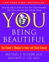 YOU: Being Beautiful - The Owner's Manual to Inner and Outer Beauty ebook by Michael F. Roizen,Mehmet Oz