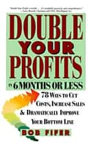 Double Your Profits - In Six Months or Less eBook by Bob Fifer
