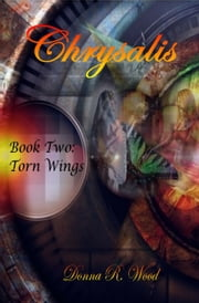 Chrysalis: Torn Wings ebook by Donna R. Wood