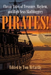 Pirates! - Classic Tales of Treasure, Mayhem, and High Seas Skullduggery ebook by Tom McCarthy
