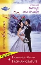Mariage sous la neige - Une proposition surprise (Harlequin Horizon) ebook by Jessica Hart, Angie Ray