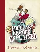 Popular Errors Explained ebook by Stewart McCartney