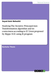 Studying The Iterative Principal Axis Transformation algorithm and its correctness according to X^2-test proposed by Rippe D.D. using R program ebook by Seyed Amir Beheshti