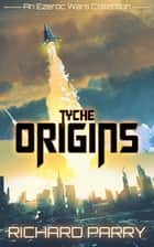 Tyche Origins - Ezeroc Wars: A Space Opera Adventure Science Fiction Collection (Collects Tyche Origins 1-6) ebook by Richard Parry