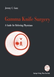 Gamma Knife Surgery - A Guide for Referring Physicians ebook by Jeremy Ganz