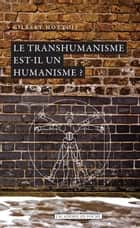 Le transhumanisme est-il un humanisme ? ebook by Gilbert Hottois