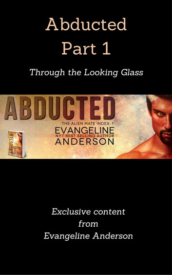 Abducted Part 1: Through the Looking Glass ebook by Evangeline Anderson