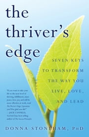 The Thriver's Edge - Seven Keys to Transform the Way You Live, Love, and Lead ebook by Donna Stoneham