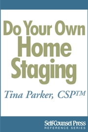 Do Your Own Home Staging - Sell Your Home Faster, Sell it for More ebook by Tina Parker