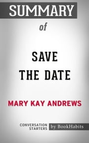 Summary of Save the Date by Mary Kay Andrews | Conversation Starters ebook by Book Habits