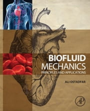 Biofluid Mechanics - Principles and Applications ebook by Ali Ostadfar