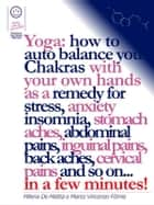 Reiki - Yoga: how to auto balance your Chakras with your own hands as a remedy for stress, anxiety insomnia, stomach aches, abdominal pains, inguinal pains, back aches, cervical pains and so on... in a few minutes! ebook by Marco Fomia, Milena De Mattia