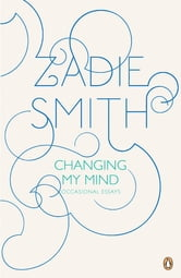 Changing My Mind: Occasional Essays - Occasional Essays ebook by Zadie Smith