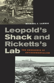 Leopold's Shack and Ricketts's Lab - The Emergence of Environmentalism ebook by Michael Lannoo