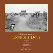 A Book on the Making of Lonesome Dove ebook by John Spong,Jeff Wilson,Bill Wittliff