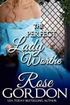 The Perfect Lady Worthe ekitaplar by Rose Gordon