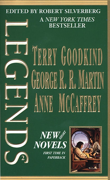 Legends-Vol. 2 Stories By The Masters of Modern Fantasy ebook by Anne McCaffrey,Terry Goodkind,George R. R. Martin
