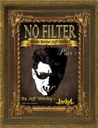 No Filter...Stories Better Left Untold eBook von Jeff Worley