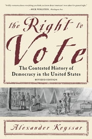 The Right to Vote - The Contested History of Democracy in the United States ebook by Alexander Keyssar