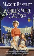 A Child's Voice Calling ebook by Maggie Bennett