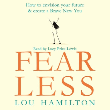 Fear Less - How to envision your future & create a Brave New You audiobook by Lou Hamilton