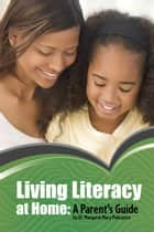 Living Literacy at Home ebook by Margaret Mary Policastro