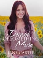 A Dream of Something More eBook by Jane Carter