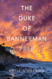 The Duke of Bannerman Prep ebook by Katie Nelson