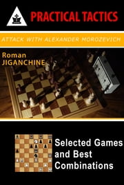 Attack with Alexander Morozevich - Selected Games and Best Combinations ebook by Roman Jiganchine