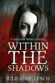 Within The Shadows ebook by Julieanne Lynch