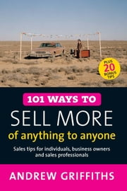 101 Ways to Sell More of Anything to Anyone ebook by Andrew Griffiths