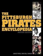 The Pittsburgh Pirates Encyclopedia - Second Edition ebook by David Finoli, Bill Ranier