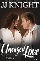 Uncaged Love #6 - MMA New Adult Contemporary Romance eBook by JJ Knight