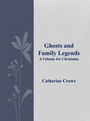Ghosts and Family Legends ebook by Catherine Crowe