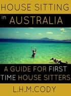 House Sitting in Australia ebook by L.H.M. Cody