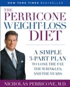The Perricone Weight-Loss Diet - A Simple 3-Part Plan to Lose the Fat, the Wrinkles, and the Years ebook by Nicholas Perricone, MD