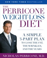 The Perricone Weight-Loss Diet - A Simple 3-Part Plan to Lose the Fat, the Wrinkles, and the Years ebook by Nicholas Perricone, M.D.
